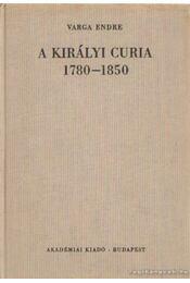A királyi curia 1780-1850 - Varga Endre - Régikönyvek