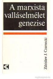 A marxista valláselmélet genezise - Czarnecki, Zdzislaw J. - Régikönyvek