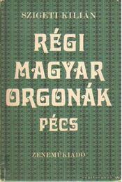Régi magyar orgonák - Pécs - Szigeti Kilián - Régikönyvek