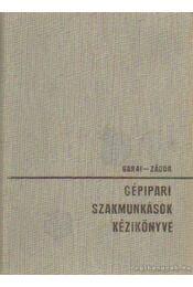 Gépipari szakmunkások kézikönyve - Garai Tibor, Zádor György - Régikönyvek