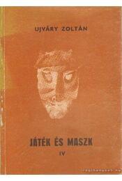 Játék és maszk IV.kötet - Ujváry Zoltán - Régikönyvek