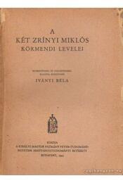 A két Zrínyi Miklós körmendi levelei - Iványi Béla - Régikönyvek