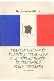 Francia tesztek és fordítási feladatok a B típusú közép- és felsőfokú nyelvvizsgákra - Dr. Salamon Mária - Régikönyvek