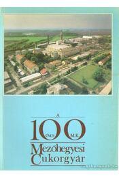 A 100 éves Mezőhegyesi cukorgyár - Tokovics József- Vitay János dr. - Régikönyvek