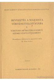Bevezetés a marxista történetfilozófiába I. - Kiss Artúr dr. - Régikönyvek