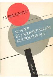 Az SZKP és a Szovjet állam külpolitikája - Brezsnyev, L. I. - Régikönyvek