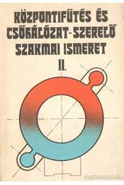 Központifűtés és csőhálózat-szerelő szakmai ismeretek II. - Szabó Endre, Udvardi Ferenc - Régikönyvek