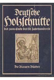 Deutsche Holzschnitte bis zum ende des 16. Jahrhunderts - Höhn, Heinrich - Régikönyvek