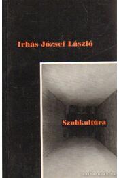 Szubkultúra (dedikált) - Irhás József László - Régikönyvek