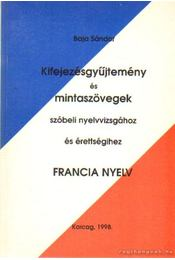Kifejezésgyűjtemény és mintaszövegek szóbeli nyelvvizsgához és érettségihez Francia nyelv - Baja Sándor - Régikönyvek