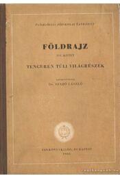 Földrajz III. kötet - Tengeren túli világrészek - Dr. Szabó László - Régikönyvek