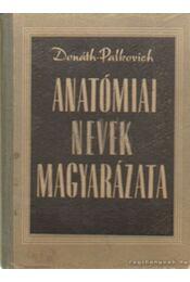 Anatómiai nevek magyarázata - Dr. Donáth Tibor - Régikönyvek