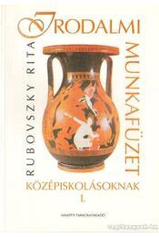 Irodalmi munkafüzet középiskolásoknak I. - Rubovszky Rita - Régikönyvek