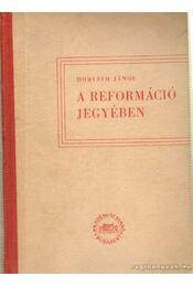 A reformáció jegyében - Horváth János - Régikönyvek