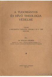 A tudományos és hívő theologia védelme - Kállay Kálmán,Dr. - Régikönyvek