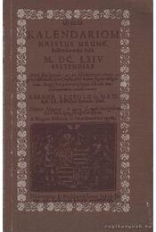 Új és O kalendáriom Kristus Urunk születése után való M. DC. LXIV esztendőre (reprint) - Régikönyvek