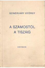 A Szamostól a Tiszáig (dedikált) - Szinérváry (Sprenger) György - Régikönyvek