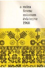 A Móra Ferenc múzeum évkönyve 1968 - Bálint Alajos, dr. - Régikönyvek