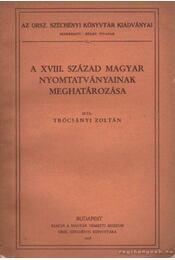 A XVIII. század magyar nyomtatványainak mehatározása - Trócsányi Zoltán - Régikönyvek