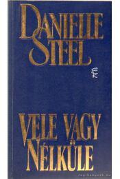 Vele vagy néküle - Danielle Steel - Régikönyvek