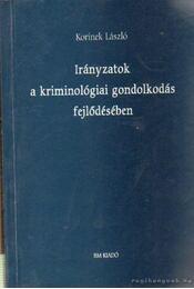Irányzatok a kriminológiai gondolkodás fejlődésében - Korinek László - Régikönyvek
