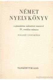 Német nyelvkönyv a gimnázium szakosított tantervű IV. osztálya számára -haladó csoportok - Kovács János - Régikönyvek