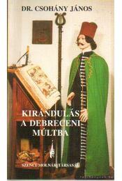 Kirándulás a debreceni múltba (dedikált) - Csohány János dr. - Régikönyvek