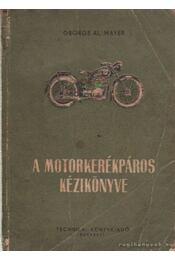 A motorkerékpáros kézikönyve - George, Mayer Al. - Régikönyvek