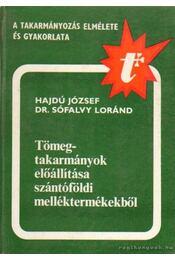 Tömegtakarmányok előállítása szántóföldi melléktermékekből - Hajdú József, Sófalvy Lóránd - Régikönyvek