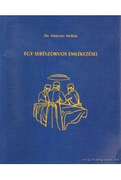 Egy sebészorvos emlékezései - Mencser András dr. - Régikönyvek