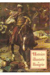 Histoire illustrée de Hongrie - Lázár István - Régikönyvek