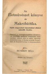 Az Életművészet könyve és Makróbiótika - Bicsérdy Béla - Régikönyvek