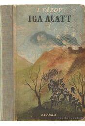 Iga alatt - Vazov, Iván - Régikönyvek