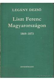 Liszt Ferenc Magyarországon (1869-1873) - Legány Dezső - Régikönyvek