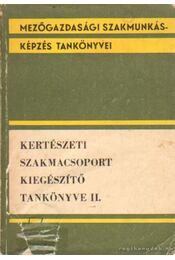 Kertészeti szakmacsoport kiegészítő tankönyve II. - Szabó Károly - Régikönyvek