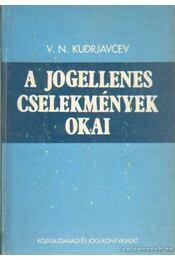 A jogellenes cselekmények okai - Kudrjavcev, V. N. - Régikönyvek