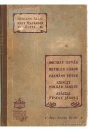 Bethlen Gábor - Pázmány Péter - Szenczy Molnár Albert - Apáczai Csere János (Nagy magyarok élete) - Benedek Elek - Régikönyvek