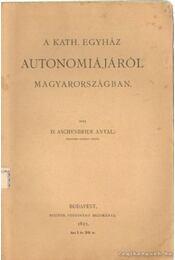 A Kath. egyház autonomiájáról Magyarországban - Aschenbrier Antal dr. - Régikönyvek