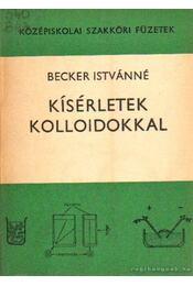 Kísérletek a kolloidokkal - Becker Istvánné - Régikönyvek