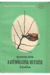 A gyümölcsfák metszése képekben - Dr. Jeszenszky Árpád - Régikönyvek