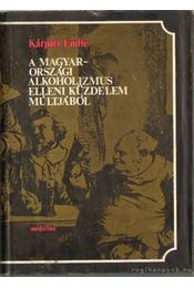 A magyarországi alkoholizmus elleni küzdelem múltjából - Kárpáti Endre - Régikönyvek
