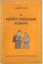 A művelt társalgás könyve - Forgó Jenő - Régikönyvek