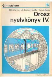 Orosz nyelvkönyv IV. - Bálint István, Vajnai János, Dr. Lőrinczy Attila - Régikönyvek