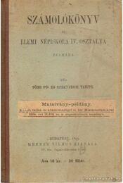 Számolókönyv az elemi népiskola IV oszátálya számára - Több Fő- és Székvárosi Tanító - Régikönyvek