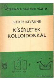 Kísérletek kolloidokkal - Becker Istvánné - Régikönyvek