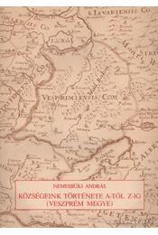 Közsségeink története A-tól Z-ig (Veszprém megye) - Nemesbüki András - Régikönyvek