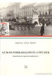 Az 56-os forradalom és a pécsiek - Zsolnay Antal József - Régikönyvek