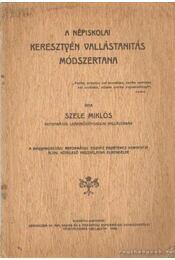 A népiskolai kersztyén vallástanitás módszertana - Szele Miklós - Régikönyvek