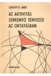 Az aktivitás serkentő tényezői az oktatásban - Zukovits Imre - Régikönyvek