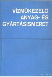 Vízműkezelő anyag- és gyártásismeret - Hatfaludy Bálint-Zilay Ferencné - Régikönyvek